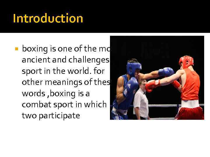 Introduction boxing is one of the most ancient and challenges sport in the world.