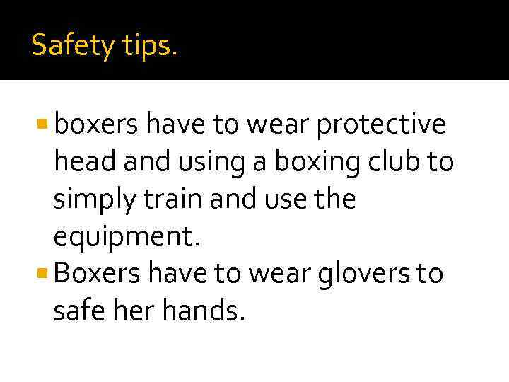 Safety tips. boxers have to wear protective head and using a boxing club to