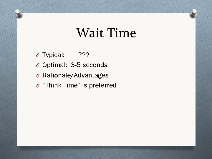 Wait Time O Typical: ? ? ? O Optimal: 3 -5 seconds O Rationale/Advantages