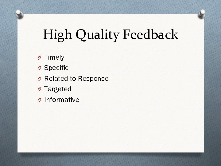High Quality Feedback O Timely O Specific O Related to Response O Targeted O