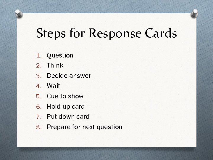 Steps for Response Cards 1. Question 2. Think 3. Decide answer 4. Wait 5.