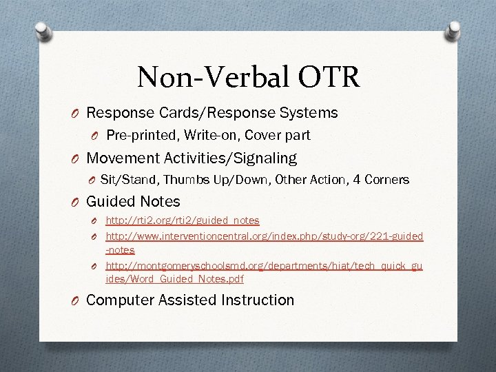 Non-Verbal OTR O Response Cards/Response Systems O Pre-printed, Write-on, Cover part O Movement Activities/Signaling