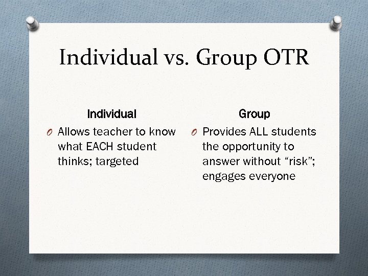 Individual vs. Group OTR Individual O Allows teacher to know what EACH student thinks;