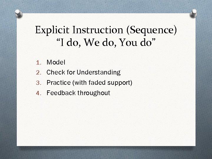 """Explicit Instruction (Sequence) """"I do, We do, You do"""" 1. Model 2. Check for"""