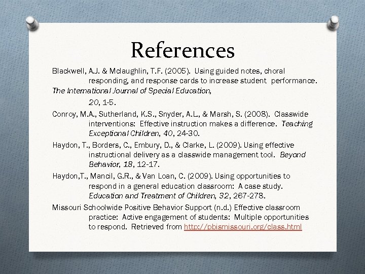 References Blackwell, A. J. & Mclaughlin, T. F. (2005). Using guided notes, choral responding,