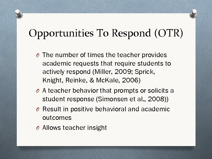 Opportunities To Respond (OTR) O The number of times the teacher provides academic requests
