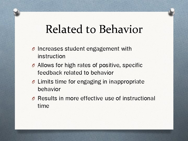 Related to Behavior O Increases student engagement with instruction O Allows for high rates