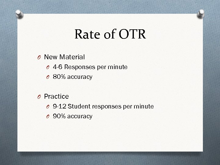 Rate of OTR O New Material O 4 -6 Responses per minute O 80%