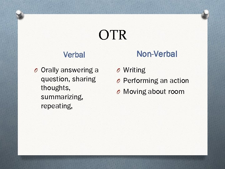 OTR Verbal O Orally answering a question, sharing thoughts, summarizing, repeating, Non-Verbal O Writing