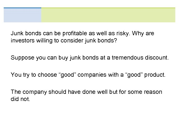 Junk bonds can be profitable as well as risky. Why are investors willing to