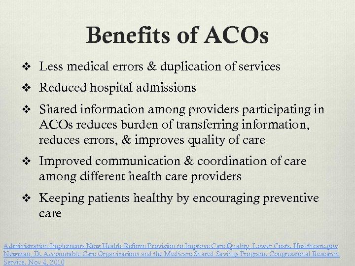 Benefits of ACOs v Less medical errors & duplication of services v Reduced hospital