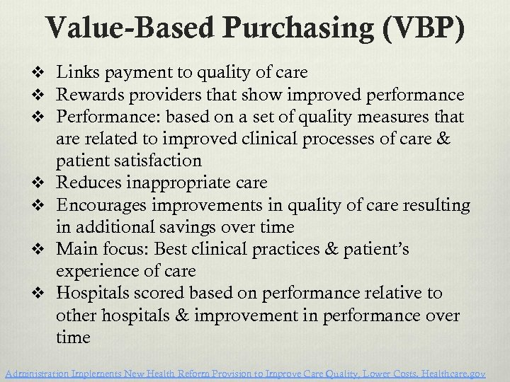Value-Based Purchasing (VBP) v Links payment to quality of care v Rewards providers that