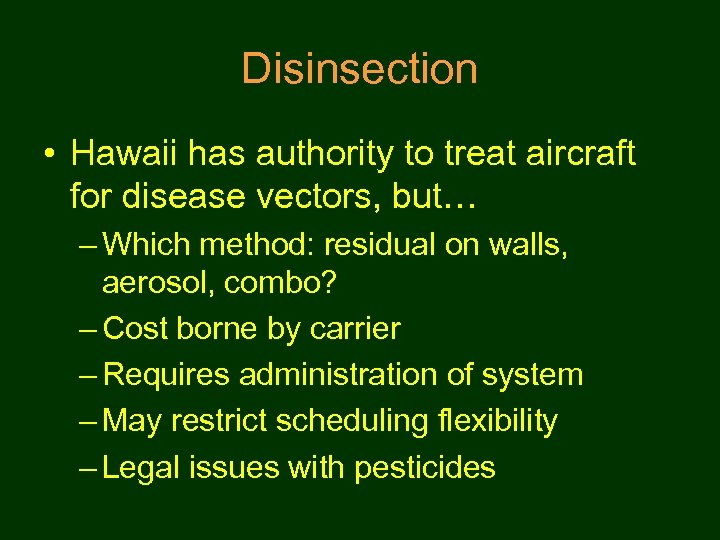 Disinsection • Hawaii has authority to treat aircraft for disease vectors, but… – Which
