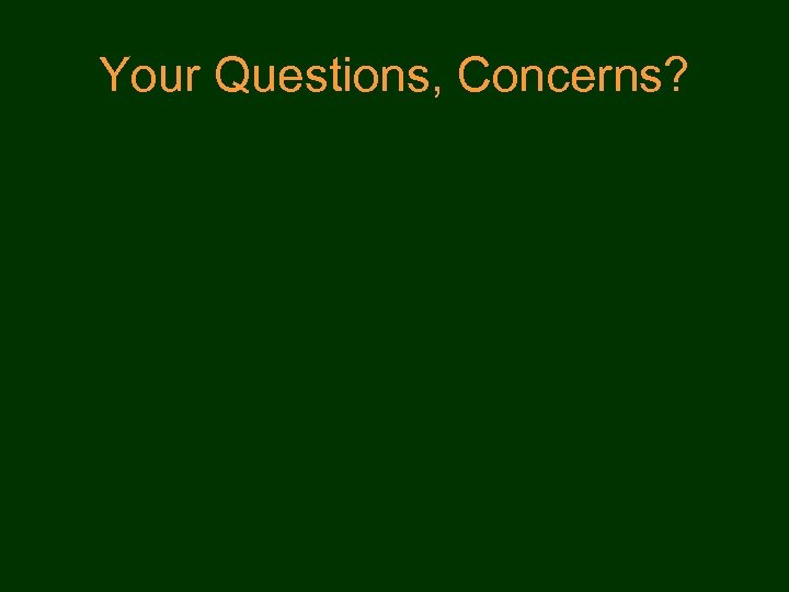 Your Questions, Concerns?