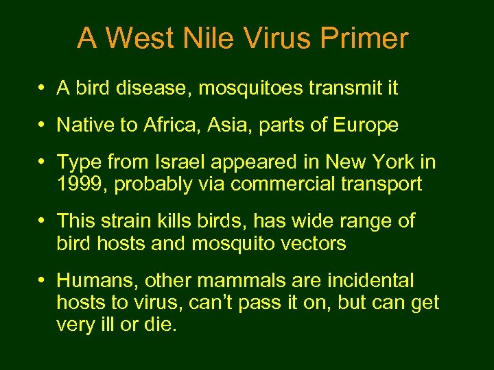 A West Nile Virus Primer • A bird disease, mosquitoes transmit it • Native
