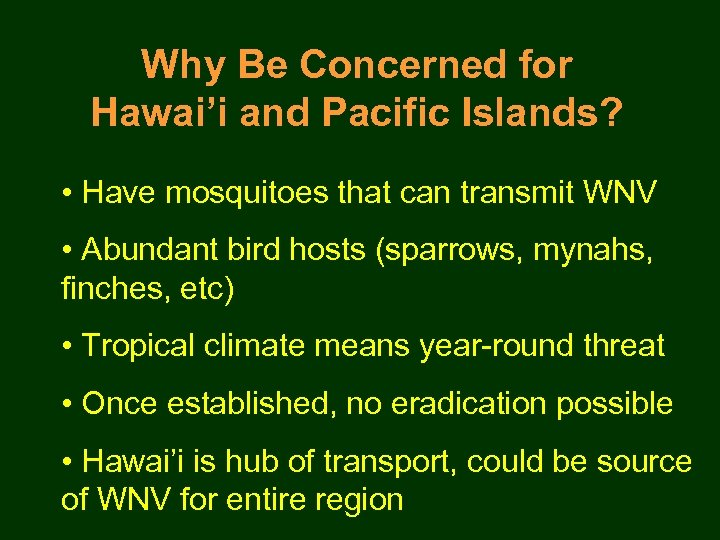 Why Be Concerned for Hawai'i and Pacific Islands? • Have mosquitoes that can transmit
