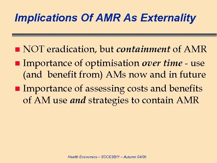 Implications Of AMR As Externality NOT eradication, but containment of AMR n Importance of