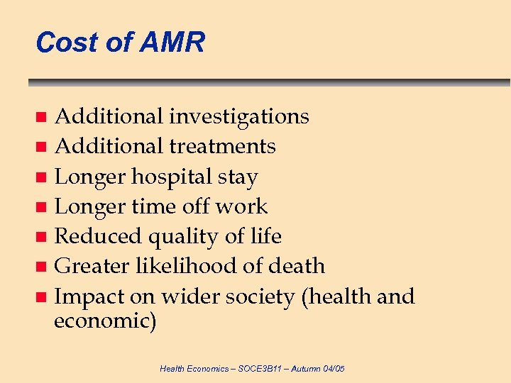 Cost of AMR Additional investigations n Additional treatments n Longer hospital stay n Longer