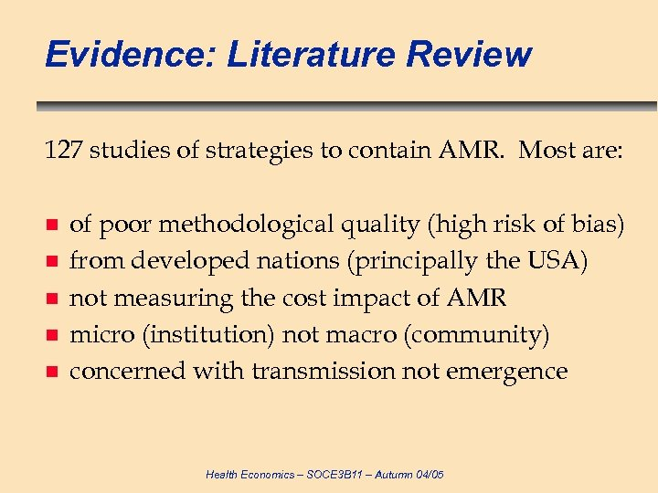 Evidence: Literature Review 127 studies of strategies to contain AMR. Most are: n n