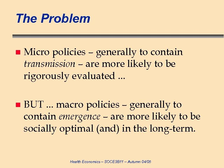 The Problem n Micro policies – generally to contain transmission – are more likely