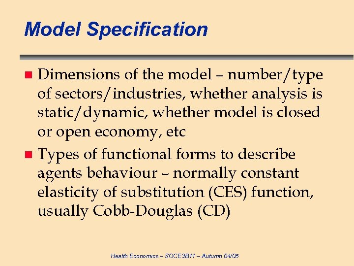 Model Specification Dimensions of the model – number/type of sectors/industries, whether analysis is static/dynamic,