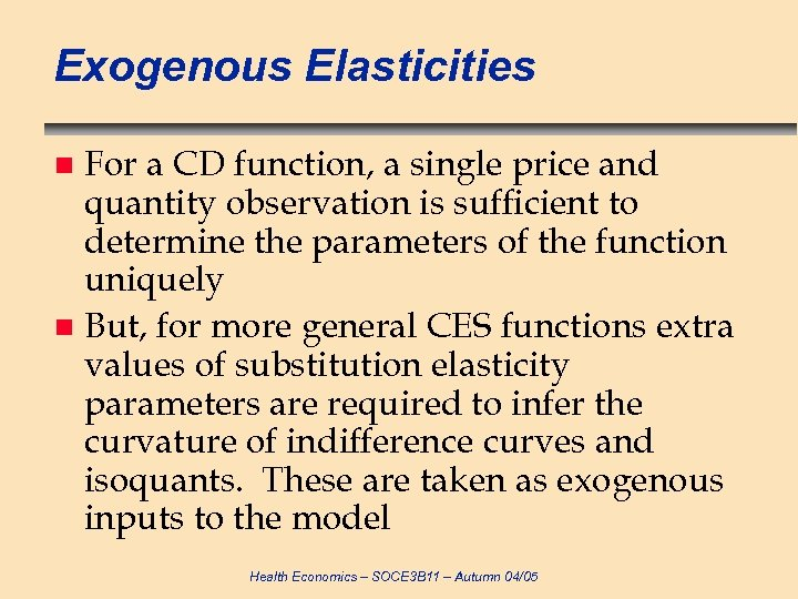 Exogenous Elasticities For a CD function, a single price and quantity observation is sufficient