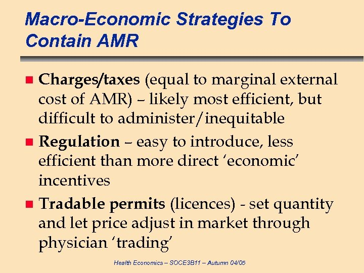 Macro-Economic Strategies To Contain AMR Charges/taxes (equal to marginal external cost of AMR) –