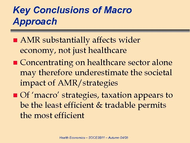 Key Conclusions of Macro Approach AMR substantially affects wider economy, not just healthcare n