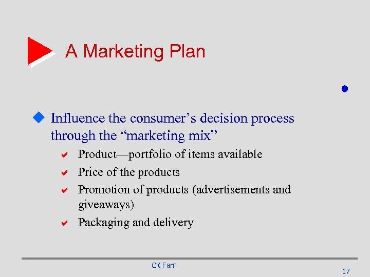 "A Marketing Plan u Influence the consumer's decision process through the ""marketing mix"" a"