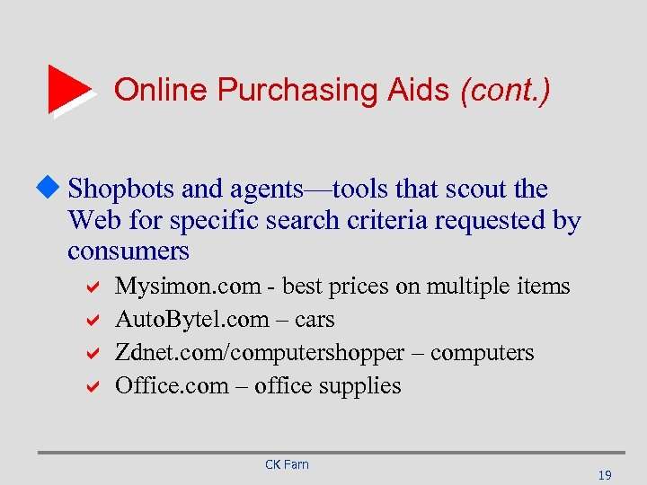 Online Purchasing Aids (cont. ) u Shopbots and agents—tools that scout the Web for