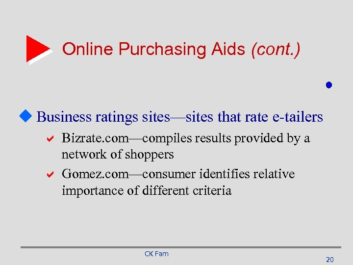Online Purchasing Aids (cont. ) u Business ratings sites—sites that rate e-tailers a Bizrate.
