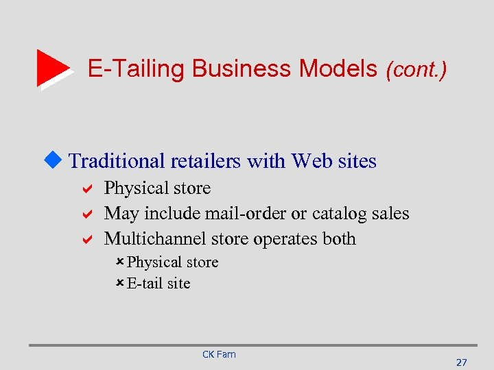 E-Tailing Business Models (cont. ) u Traditional retailers with Web sites a Physical store