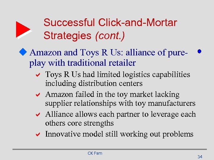 Successful Click-and-Mortar Strategies (cont. ) u Amazon and Toys R Us: alliance of pureplay