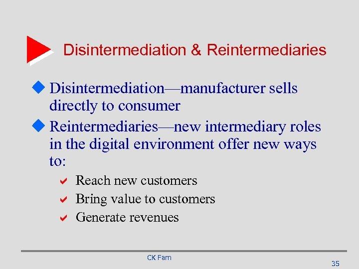 Disintermediation & Reintermediaries u Disintermediation—manufacturer sells directly to consumer u Reintermediaries—new intermediary roles in
