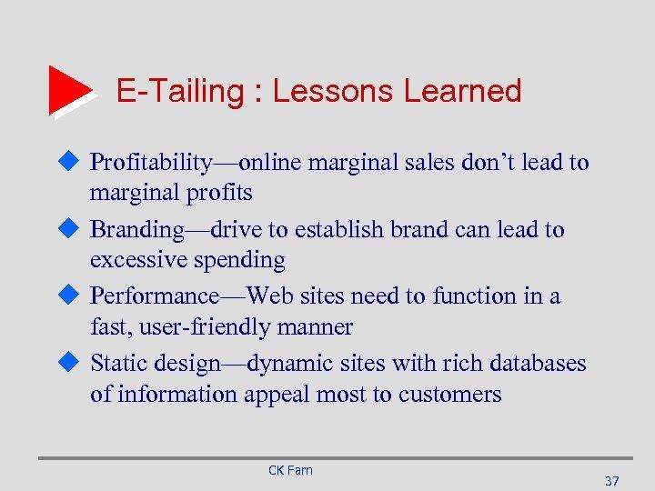 E-Tailing : Lessons Learned u Profitability—online marginal sales don't lead to marginal profits u