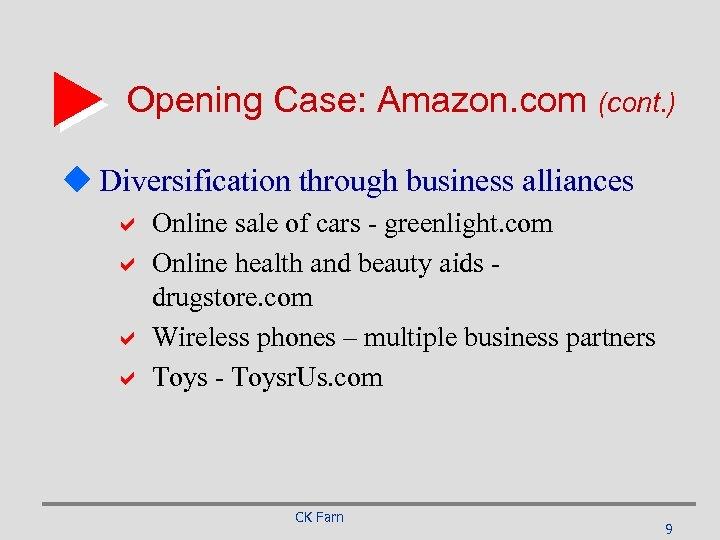 Opening Case: Amazon. com (cont. ) u Diversification through business alliances a Online sale