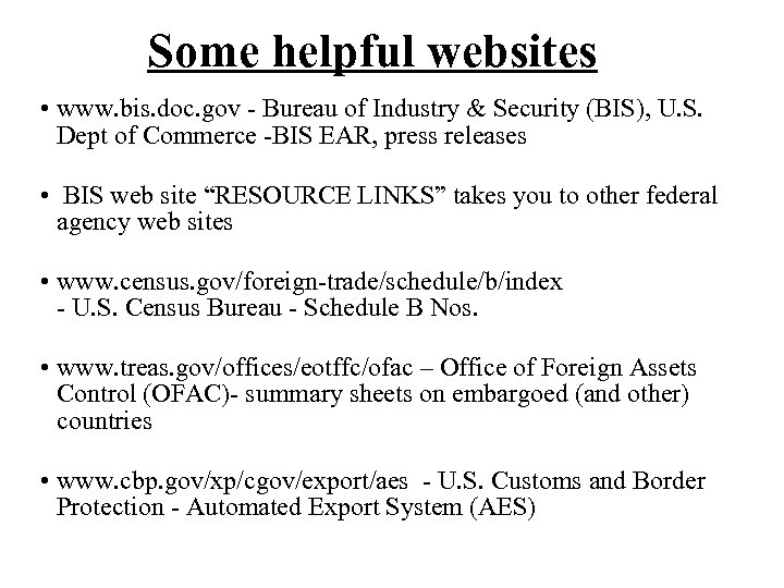 Some helpful websites • www. bis. doc. gov - Bureau of Industry & Security