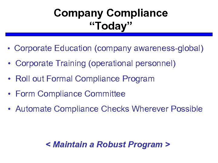 "Company Compliance ""Today"" • Corporate Education (company awareness-global) • Corporate Training (operational personnel) •"