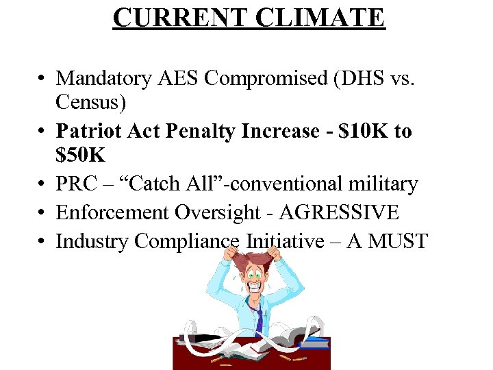 CURRENT CLIMATE • Mandatory AES Compromised (DHS vs. Census) • Patriot Act Penalty Increase