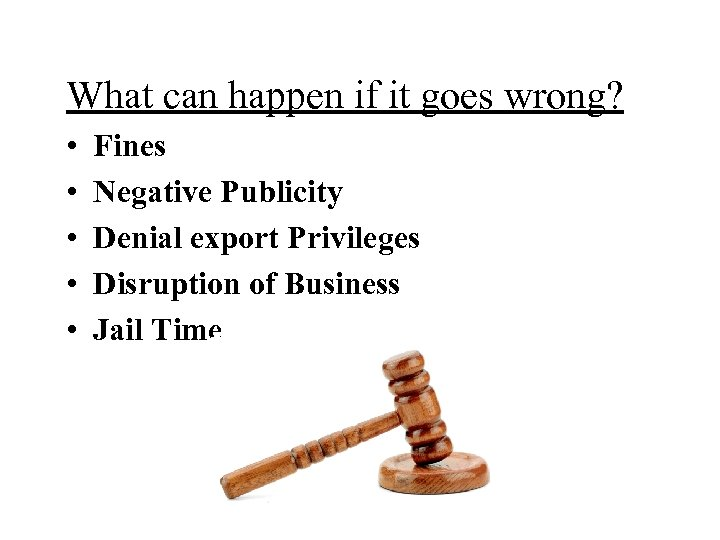 What can happen if it goes wrong? • • • Fines Negative Publicity Denial