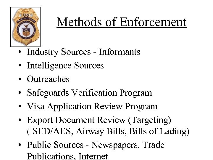 Methods of Enforcement • • • Industry Sources - Informants Intelligence Sources Outreaches Safeguards