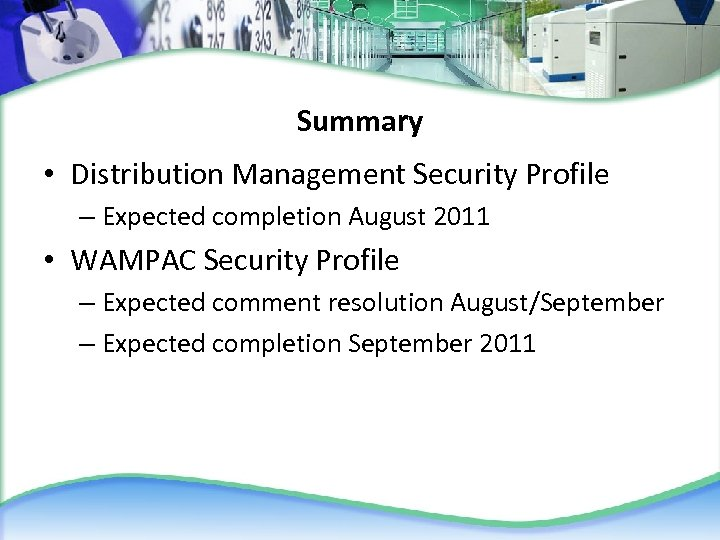 Summary • Distribution Management Security Profile – Expected completion August 2011 • WAMPAC Security