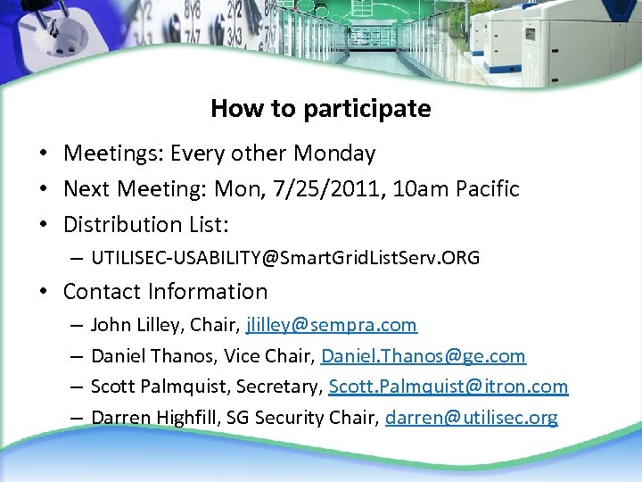 How to participate • Meetings: Every other Monday • Next Meeting: Mon, 7/25/2011, 10