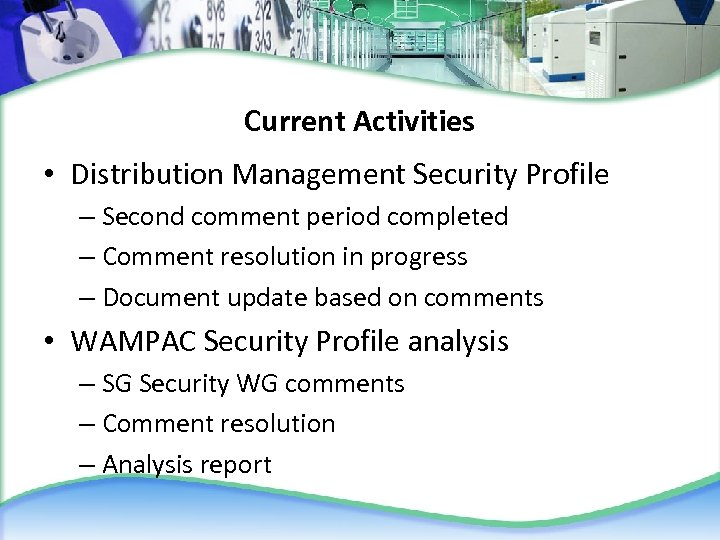 Current Activities • Distribution Management Security Profile – Second comment period completed – Comment