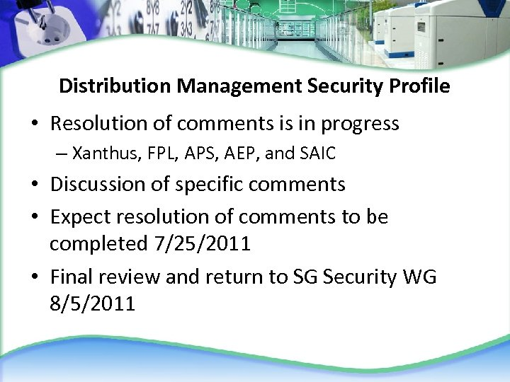 Distribution Management Security Profile • Resolution of comments is in progress – Xanthus, FPL,
