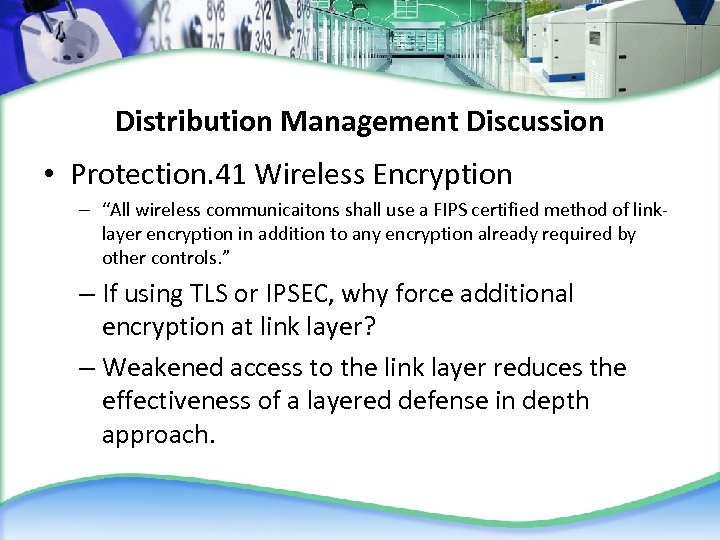 "Distribution Management Discussion • Protection. 41 Wireless Encryption – ""All wireless communicaitons shall use"