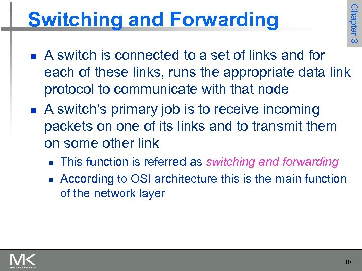 Chapter 3 Switching and Forwarding n n A switch is connected to a set