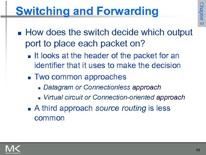 n Chapter 3 Switching and Forwarding How does the switch decide which output port
