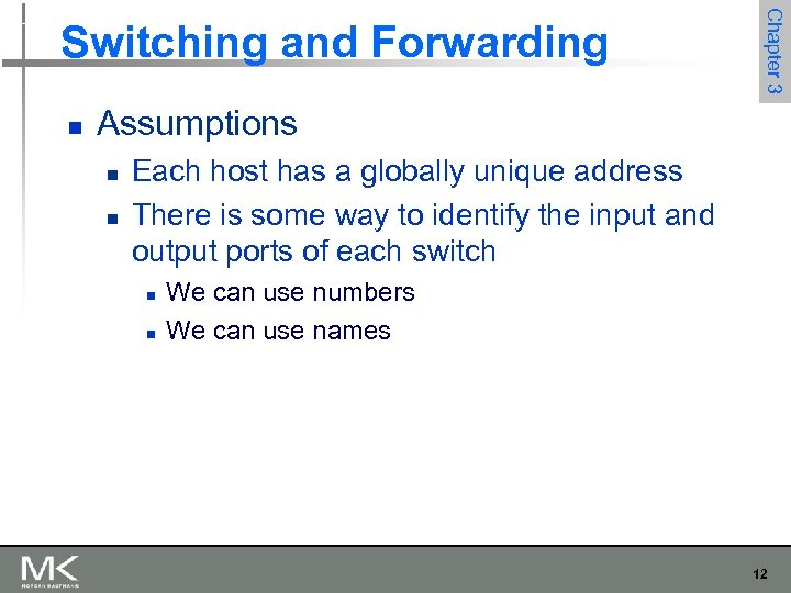 n Chapter 3 Switching and Forwarding Assumptions n n Each host has a globally