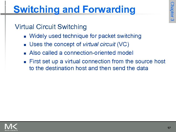 Chapter 3 Switching and Forwarding Virtual Circuit Switching n n Widely used technique for